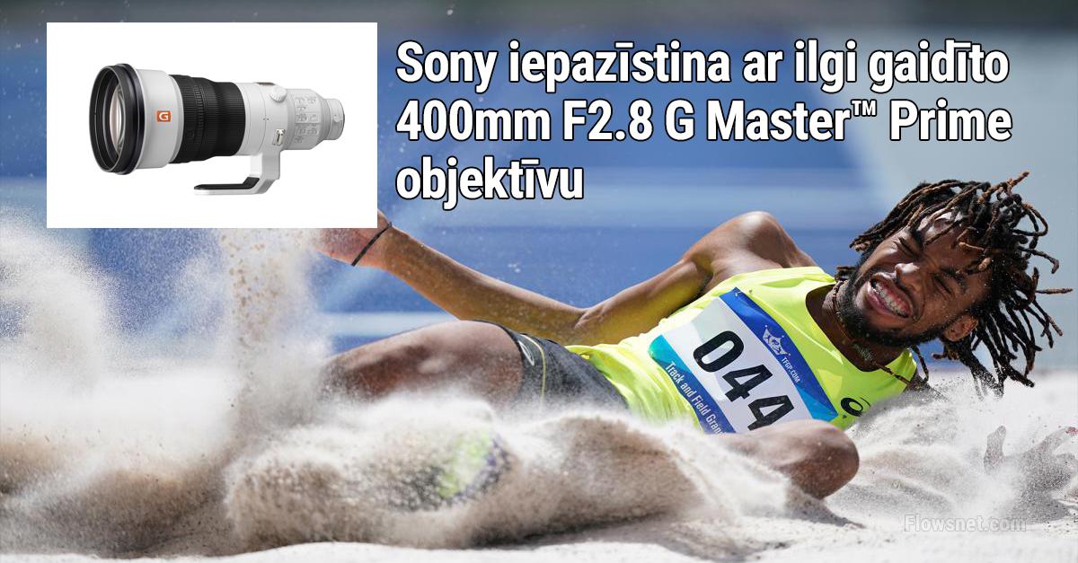 Sony iepazīstina ar ilgi gaidīto 400mm  F2.8 G Master™ Prime objektīvu | 28.06.2018