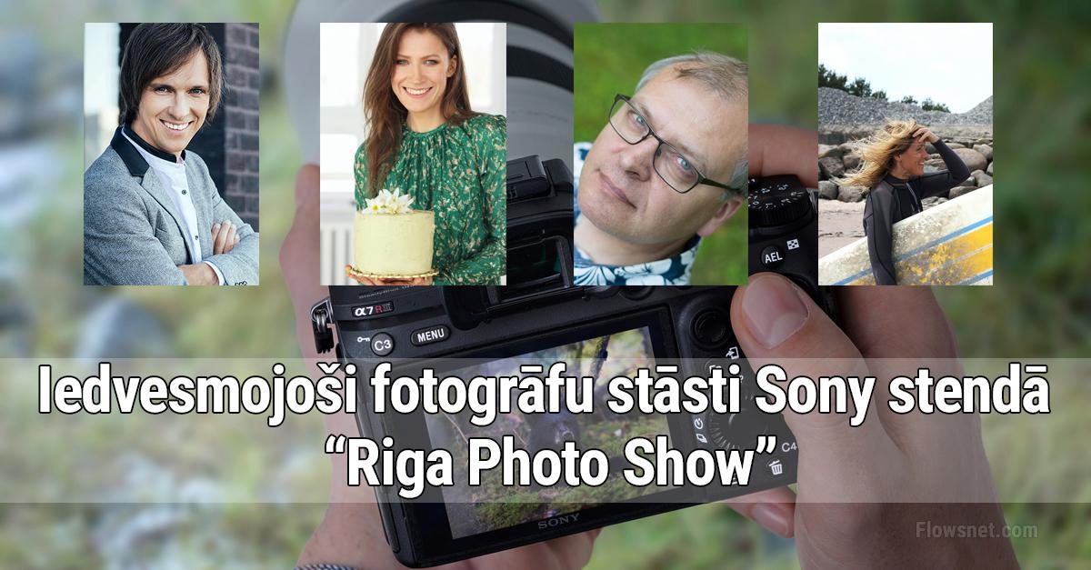 """Revolucionāra foto tehnika un iedvesmojoši fotogrāfu stāsti Sony stendā """"Riga Photo Show"""""""